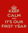 KEEP CALM AND IT'S OUR FIRST YEAR - Personalised Poster A4 size