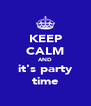 KEEP CALM AND it's party time - Personalised Poster A4 size