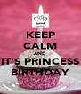 KEEP CALM AND IT'S PRINCESS BIRTHDAY - Personalised Poster A4 size