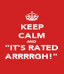 "KEEP CALM AND ""IT'S RATED ARRRRGH!"" - Personalised Poster A4 size"