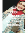 KEEP CALM AND It's Rawia  Birthday - Personalised Poster A4 size