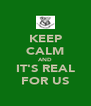 KEEP CALM AND IT'S REAL FOR US - Personalised Poster A4 size
