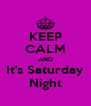 KEEP CALM AND It's Saturday Night - Personalised Poster A4 size