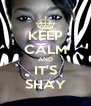 KEEP CALM AND IT'S SHAY - Personalised Poster A4 size