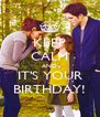 KEEP CALM AND IT'S YOUR BIRTHDAY! - Personalised Poster A4 size