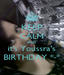 KEEP CALM AND it's Youssra's BIRTHDAY *-* - Personalised Poster A4 size