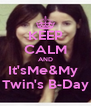KEEP CALM AND It'sMe&My  Twin's B-Day - Personalised Poster A4 size