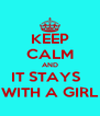 KEEP CALM AND IT STAYS   WITH A GIRL - Personalised Poster A4 size
