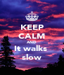 KEEP CALM AND It walks  slow - Personalised Poster A4 size