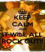 KEEP CALM AND IT WILL ALL ROCK OUT!! - Personalised Poster A4 size