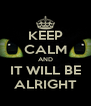 KEEP CALM AND IT WILL BE ALRIGHT - Personalised Poster A4 size