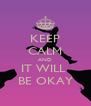 KEEP CALM AND IT WILL  BE OKAY - Personalised Poster A4 size