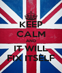 KEEP CALM AND IT WILL FIX ITSELF - Personalised Poster A4 size