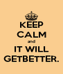 KEEP CALM and IT WILL GETBETTER. - Personalised Poster A4 size