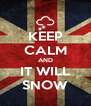 KEEP CALM AND IT WILL SNOW - Personalised Poster A4 size