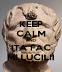 KEEP CALM AND ITA FAC MI LUCILII - Personalised Poster A4 size