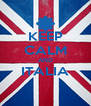 KEEP CALM AND ITALIA  - Personalised Poster A4 size