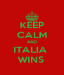 KEEP CALM AND ITALIA  WINS  - Personalised Poster A4 size