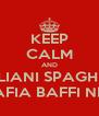 KEEP CALM AND ITALIANI SPAGHETTI MAFIA BAFFI NERI - Personalised Poster A4 size