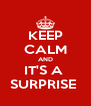 KEEP CALM AND IT'S A  SURPRISE  - Personalised Poster A4 size
