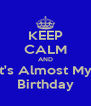 KEEP CALM AND It's Almost My  Birthday - Personalised Poster A4 size