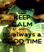 KEEP CALM AND Its always a GOOD TIME - Personalised Poster A4 size