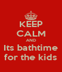 KEEP CALM AND Its bathtime for the kids - Personalised Poster A4 size