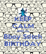 KEEP CALM AND its Bboy Stitch BIRTHDAY - Personalised Poster A4 size