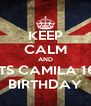 KEEP CALM AND ITS CAMILA 16 BIRTHDAY - Personalised Poster A4 size