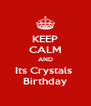 KEEP CALM AND Its Crystals  Birthday - Personalised Poster A4 size