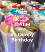 KEEP CALM AND Its Dimpy Birthday - Personalised Poster A4 size