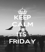 KEEP CALM AND ITS  FRIDAY - Personalised Poster A4 size
