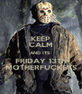 KEEP CALM AND ITS  FRIDAY 13TH MOTHERFUCKERS - Personalised Poster A4 size