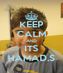 KEEP CALM AND ITS HAMAD.S - Personalised Poster A4 size