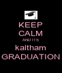 KEEP CALM AND ITS kaltham GRADUATION - Personalised Poster A4 size