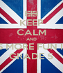 KEEP CALM AND ITS MORE FUN IN  GRADE 5 - Personalised Poster A4 size