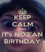 KEEP CALM AND IT's NO3'AN BIRTHDAY - Personalised Poster A4 size