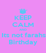 KEEP CALM AND  Its not farahs Birthday - Personalised Poster A4 size