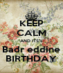 """KEEP CALM AND ITS""""s Badr eddine BIRTHDAY - Personalised Poster A4 size"""