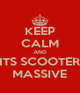 KEEP CALM AND ITS SCOOTER MASSIVE - Personalised Poster A4 size