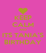 KEEP CALM AND ITS TANIA'S BIRTHDAY - Personalised Poster A4 size