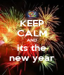 KEEP CALM AND its the new year - Personalised Poster A4 size