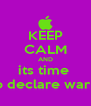 KEEP CALM AND its time  to declare war !! - Personalised Poster A4 size