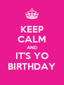 KEEP CALM AND IT'S YO BIRTHDAY - Personalised Poster A4 size