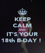 KEEP CALM AND IT'S YOUR 18th B-DAY !  - Personalised Poster A4 size