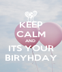 KEEP CALM AND  ITS YOUR BIRYHDAY - Personalised Poster A4 size