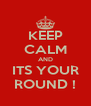 KEEP CALM AND ITS YOUR ROUND ! - Personalised Poster A4 size
