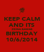 KEEP CALM AND ITS ZEINA BAWAB BIRTHDAY 10/6/2014 - Personalised Poster A4 size