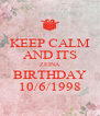 KEEP CALM AND ITS ZEINA BIRTHDAY 10/6/1998 - Personalised Poster A4 size