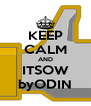KEEP CALM AND ITSOW byODIN - Personalised Poster A4 size